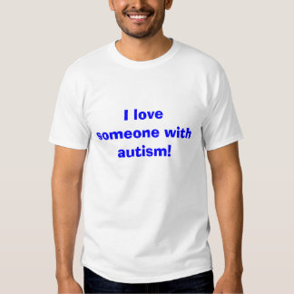 I love someone with autism! t shirts