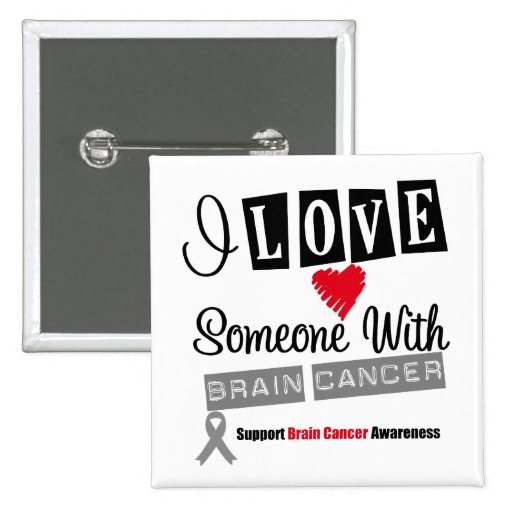 I Love Someone With Brain Cancer Pins