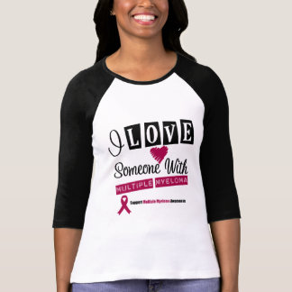 I Love Someone With Multiple Myeloma Tee Shirts