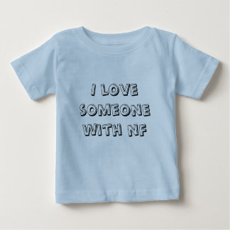 I love someone with nf baby T-Shirt