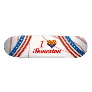 I Love Somerton, Arizona Skateboard Deck