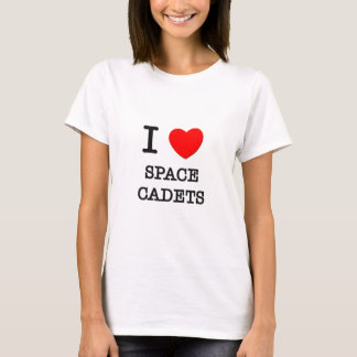 I Love Space Cadets T-Shirt