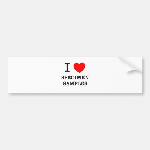 I Love Specimen Samples Bumper Stickers