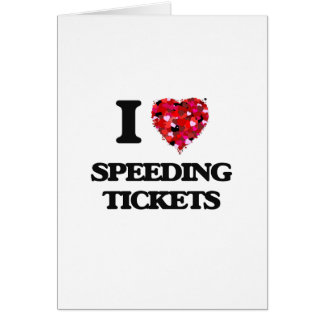 I love Speeding Tickets Card