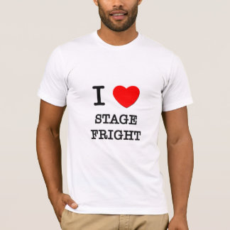 I Love Stage Fright T-Shirt