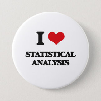 I love Statistical Analysis 3 Inch Round Button