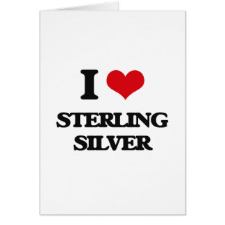 I love Sterling Silver Greeting Card