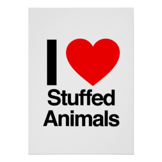 i love stuffed animals print