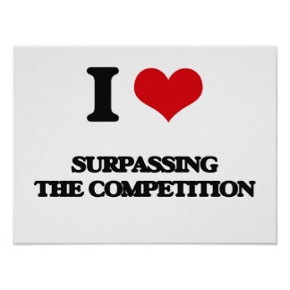 I love Surpassing The Competition Poster