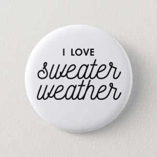 I Love Sweater Weather 2 Inch Round Button