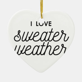 I Love Sweater Weather Ceramic Ornament