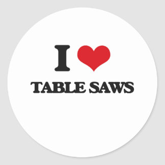 I love Table Saws Classic Round Sticker