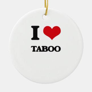 I love Taboo Round Ceramic Ornament
