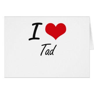 I love Tad Greeting Card