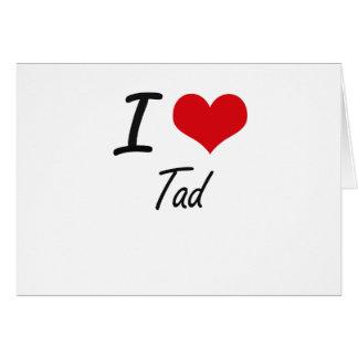 I love Tad Note Card