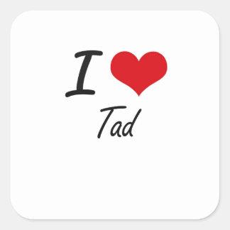 I love Tad Square Sticker