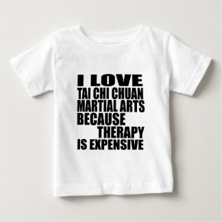 I LOVE TAI CHI CHUAN MARTIAL ARTS BECAUSE THERAPY BABY T-Shirt
