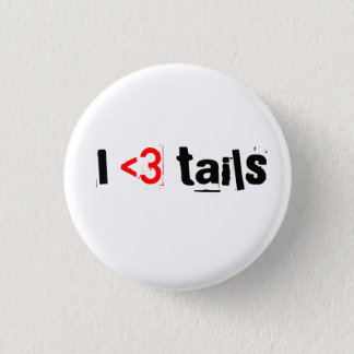 I love tails 1 inch round button