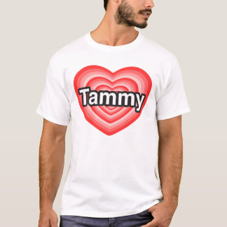 I love Tammy. I love you Tammy. Heart T-Shirt