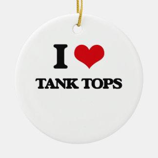I love Tank Tops Ceramic Ornament