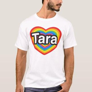 I love Tara. I love you Tara. Heart T-Shirt