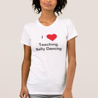 I love Teaching Belly Dancing T-Shirt