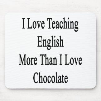 I Love Teaching English More Than I Love Chocolate Mousepad
