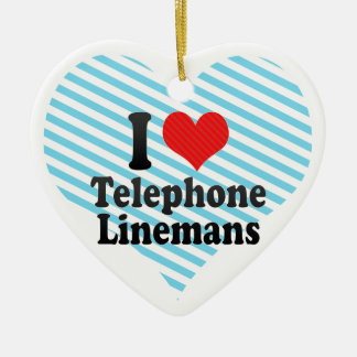 I Love Telephone Linemans Ceramic Ornament