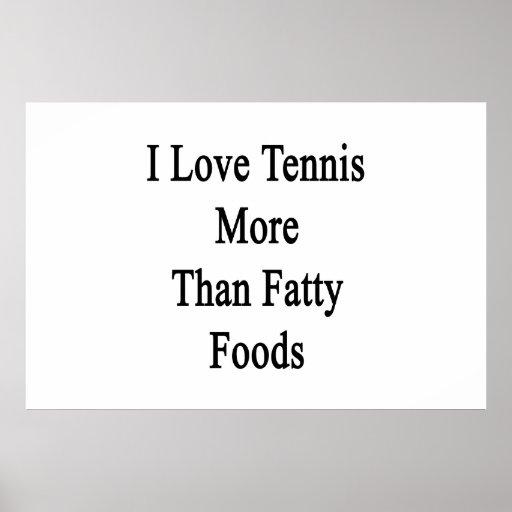 I Love Tennis More Than Fatty Foods Print