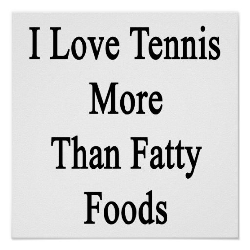 I Love Tennis More Than Fatty Foods Posters