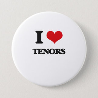 I love Tenors 3 Inch Round Button