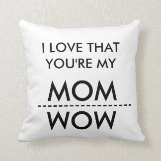 I LOVE THAT YOU'RE MY MOM-WOW THROW PILLOW