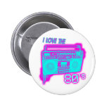 I LOVE THE 80s Button