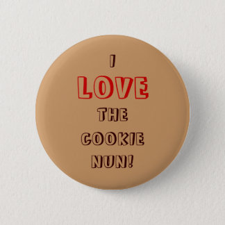 I, LOVE, THE, COOKIE, NUN! 2 INCH ROUND BUTTON