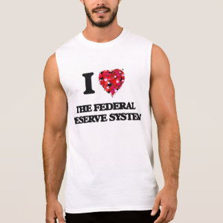 I love The Federal Reserve System Sleeveless Tees