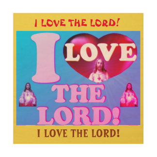 I Love The Lord! Wood Wall Art