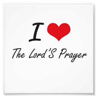 I love The Lord'S Prayer Art Photo