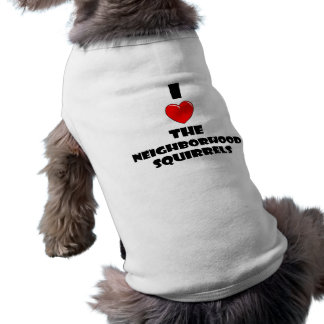 I Love The Neighborhood Squirrels Pet Tee Shirt