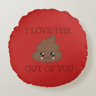 I Love The Poop Out Of You Round Throw Pillow