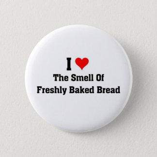 i love the smell of Freshly baked bread 2 Inch Round Button