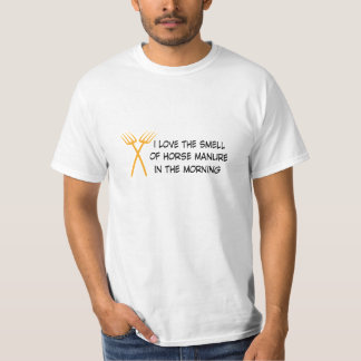 i love the smell OF horse manure into the morning T-Shirt