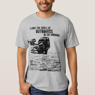 I love the smell of Outboards Shirts