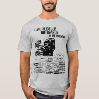 I love the smell of Outboards T-Shirt