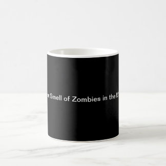 I Love The Smell of Zombies in the Morning.... Coffee Mug