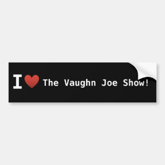 I Love The Vaughn Joe Show Bumper Sticker