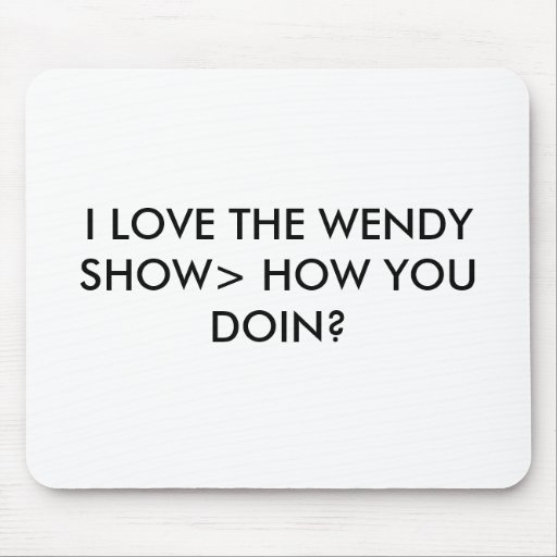 I LOVE THE WENDY SHOW> HOW YOU DOIN? MOUSEPADS