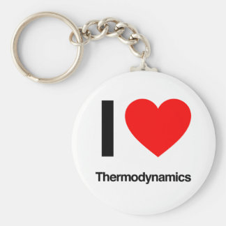 i love thermodynamics basic round button keychain