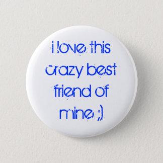 i love this crazy best friend of mine ;) 2 inch round button