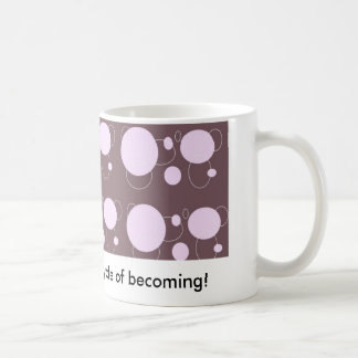 I love this delicious cycle of becoming! coffee mug