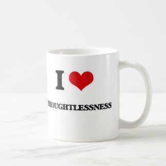 I Love Thoughtlessness Coffee Mug
